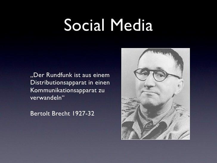 """Social Media""""Der Rundfunk ist aus einemDistributionsapparat in einenKommunikationsapparat zuverwandeln""""Bertolt Brecht 1927..."""