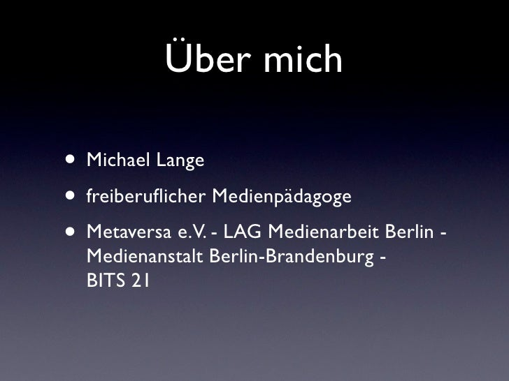 Über mich• Michael Lange• freiberuflicher Medienpädagoge• Metaversa e.V. - LAG Medienarbeit Berlin -  Medienanstalt Berlin-...