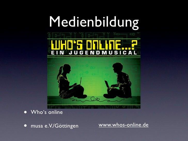 Medienbildung•   Who's online•   musa e.V./Göttingen   www.whos-online.de
