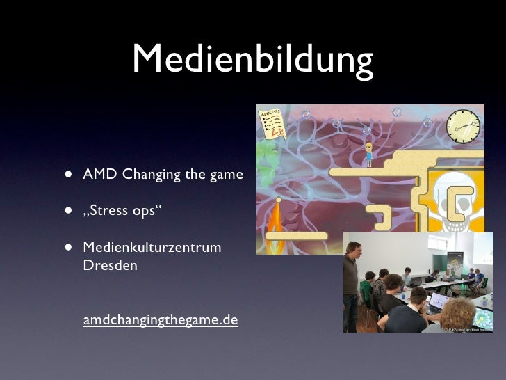 "Medienbildung•   AMD Changing the game•   ""Stress ops""•   Medienkulturzentrum    Dresden    amdchangingthegame.de"