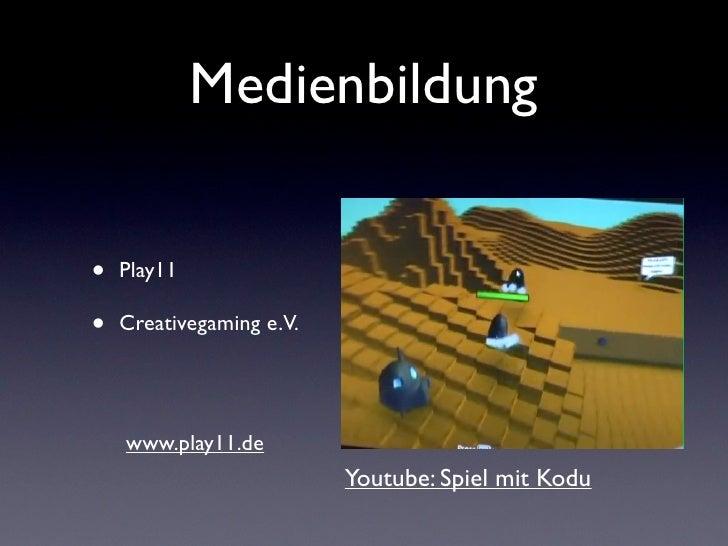Medienbildung•   Play11•   Creativegaming e.V.    www.play11.de                          Youtube: Spiel mit Kodu
