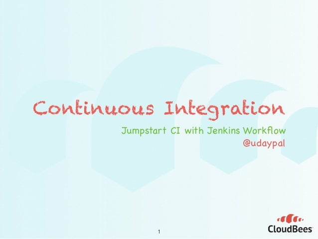 Continuous Integration Jumpstart CI with Jenkins Workflow  @udaypal 1