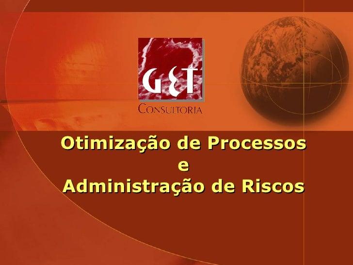 Otimização de Processos e  Administração de Riscos
