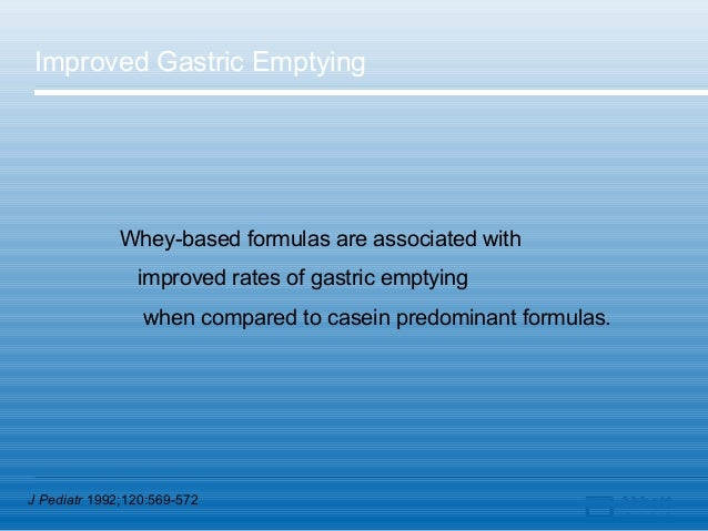 Improved Gastric Emptying             Whey-based formulas are associated with                improved rates of gastric emp...