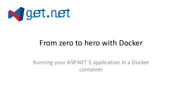From zero to hero with Docker Running your ASP.NET 5 application in a Docker container