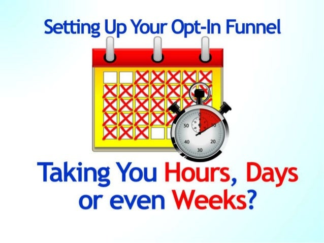 Is Setting Up Your Opt-In Funnel Taking You Hours, Days or even Weeks?