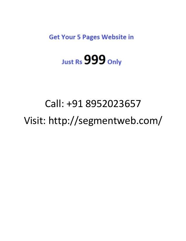 Call: +91 8952023657 Visit: http://segmentweb.com/