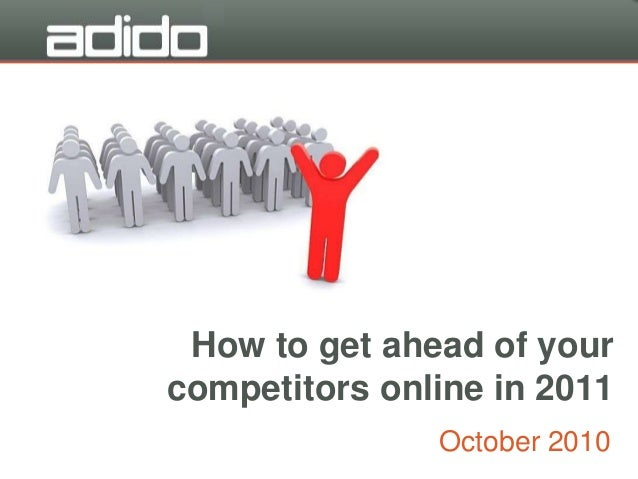 How to get ahead of your competitors online in 2011 October 2010