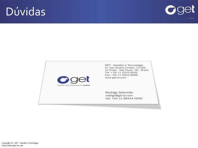 Copyright © - GET – Gestão e Tecnologia http://www.get-br.com Dúvidas