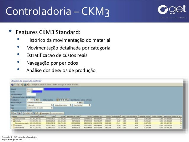 Copyright © - GET – Gestão e Tecnologia http://www.get-br.com Controladoria – CKM3 • Features CKM3 Standard: • Histórico d...