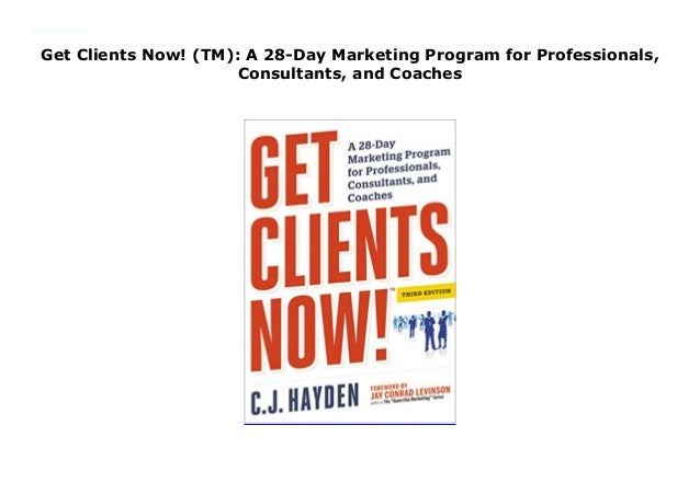 TM : A 28-Day Marketing Program for Professionals Get Clients Now! and Coaches Consultants