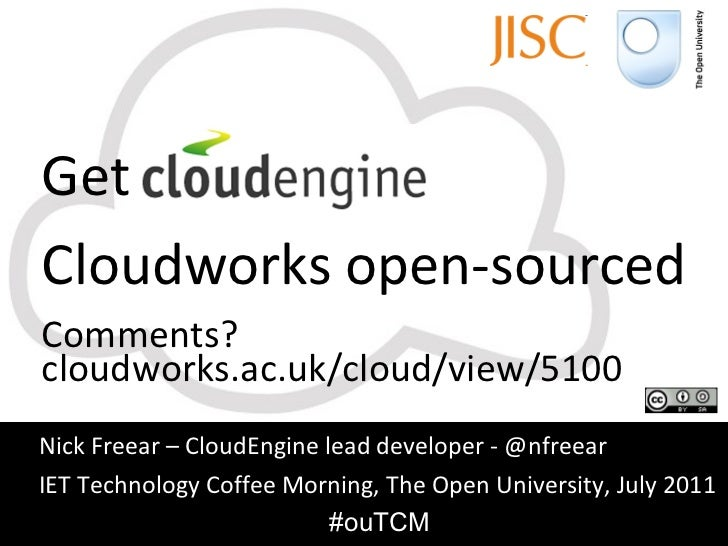 Get  CloudEngine Cloudworks open-sourced Comments? cloudworks.ac.uk/cloud/view/5100 Nick Freear – CloudEngine lead develop...