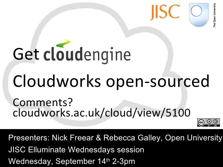 Get  CloudEngine Cloudworks open-sourced Comments? cloudworks.ac.uk/cloud/view/5100 Presenters: Nick Freear & Rebecca Gall...