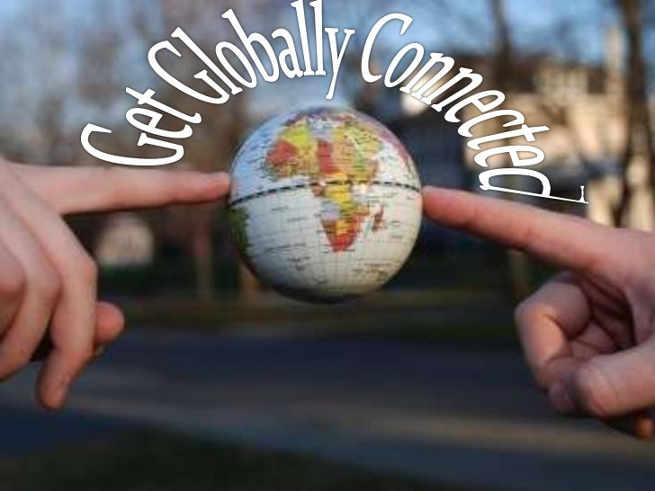 Get Globally Connected<br />