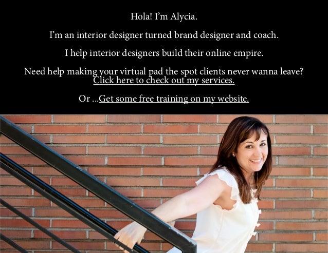 Hola! I'm Alycia. I'm an interior designer turned brand designer and coach. I help interior designers build their online e...