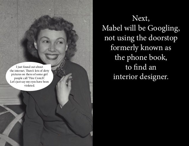 Next, Mabel will be Googling, not using the doorstop formerly known as the phone book, to find an interior designer. I jus...