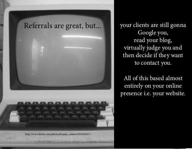 your clients are still gonna Google you, read your blog, virtually judge you and then decide if they want to contact you. ...