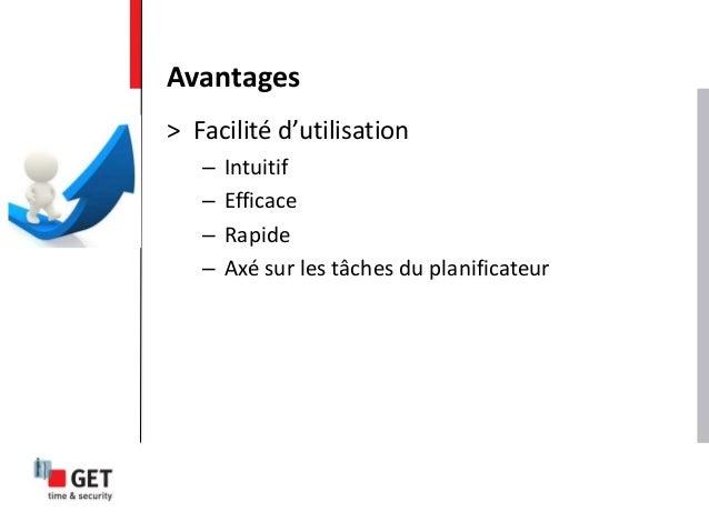 > Facilité d'utilisation – Intuitif – Efficace – Rapide – Axé sur les tâches du planificateur Avantages