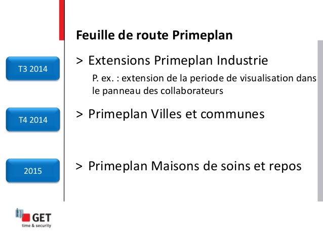 Feuille de route Primeplan T3 2014 T4 2014 2015 > Extensions Primeplan Industrie P. ex. : extension de la periode de visua...