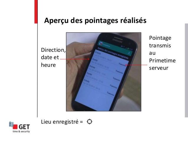 Aperçu des pointages réalisés Direction, date et heure Lieu enregistré = Pointage transmis au Primetime serveur