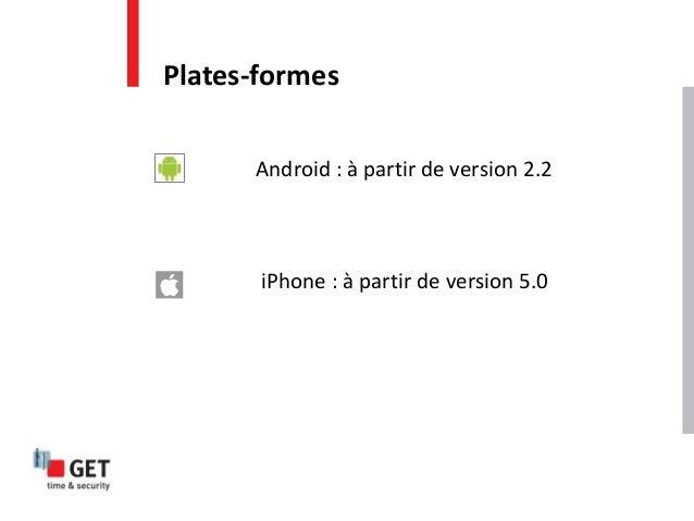iPhone : à partir de version 5.0 Android : à partir de version 2.2 Plates-formes