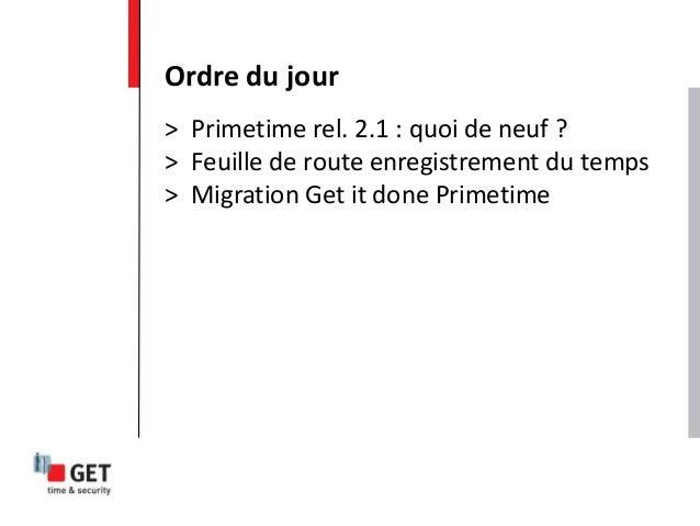 > Primetime rel. 2.1 : quoi de neuf ? > Feuille de route enregistrement du temps > Migration Get it done Primetime Ordre d...