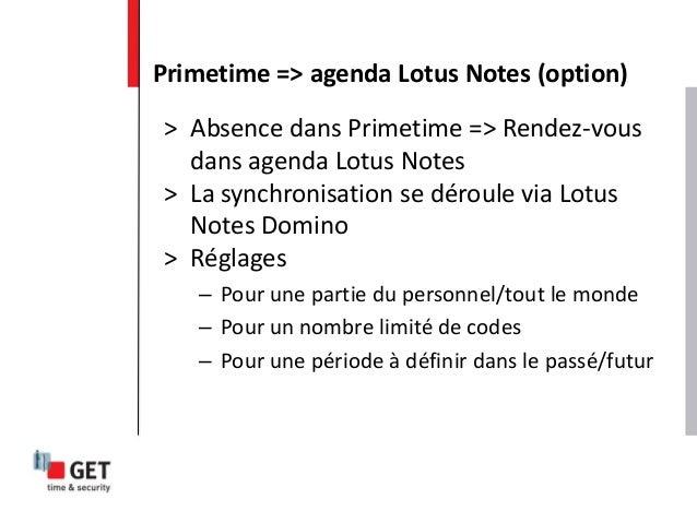 > Absence dans Primetime => Rendez-vous dans agenda Lotus Notes > La synchronisation se déroule via Lotus Notes Domino > R...