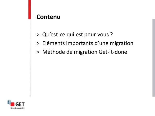 > Qu'est-ce qui est pour vous ? > Eléments importants d'une migration > Méthode de migration Get-it-done Contenu
