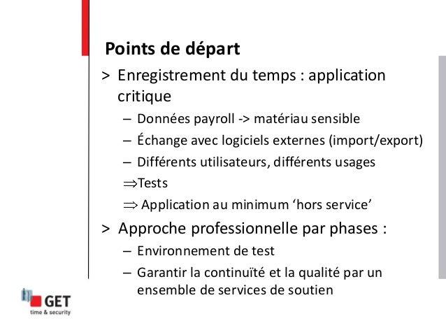> Enregistrement du temps : application critique – Données payroll -> matériau sensible – Échange avec logiciels externes ...