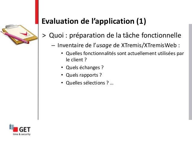 > Quoi : préparation de la tâche fonctionnelle – Inventaire de l'usage de XTremis/XTremisWeb : • Quelles fonctionnalités s...