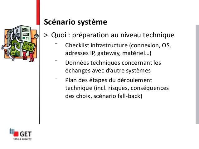 > Quoi : préparation au niveau technique ̅ Checklist infrastructure (connexion, OS, adresses IP, gateway, matériel…) ̅ Don...
