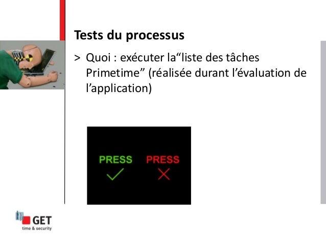 """> Quoi : exécuter la""""liste des tâches Primetime"""" (réalisée durant l'évaluation de l'application) Tests du processus"""