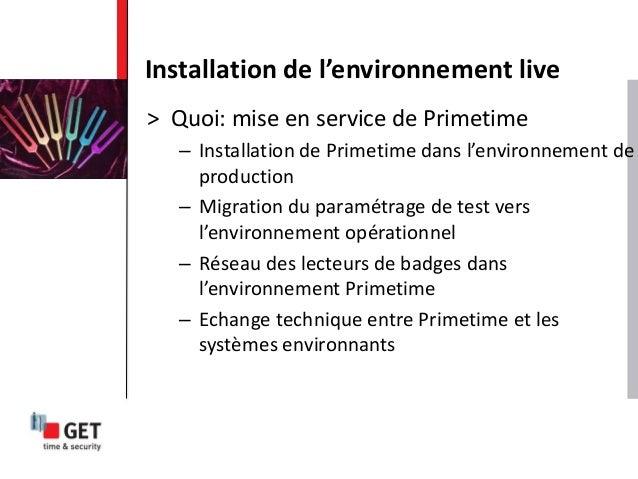> Quoi: mise en service de Primetime – Installation de Primetime dans l'environnement de production – Migration du paramét...