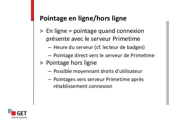 > En ligne = pointage quand connexion présente avec le serveur Primetime – Heure du serveur (cf. lecteur de badges) – Poin...
