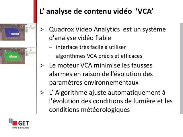 > Quadrox Video Analytics est un système d'analyse vidéo fiable – interface très facile à utiliser – algorithmes VCA préci...