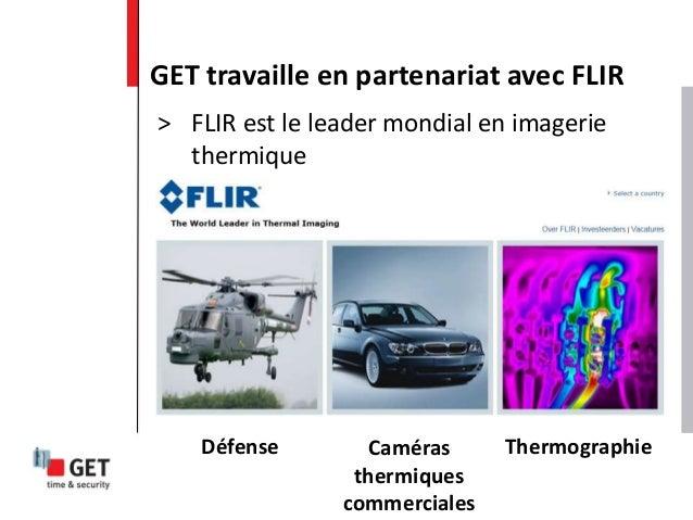 > FLIR est le leader mondial en imagerie thermique GET travaille en partenariat avec FLIR Défense Caméras thermiques comme...