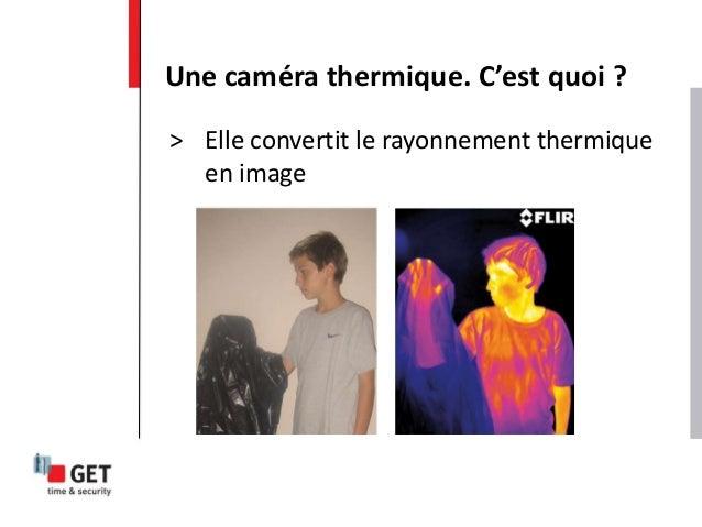 Une caméra thermique. C'est quoi ? > Elle convertit le rayonnement thermique en image