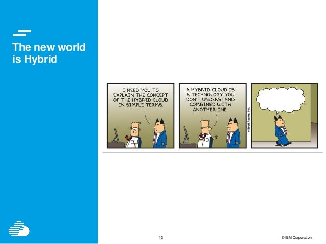 12 © IBM Corporation The new world is Hybrid