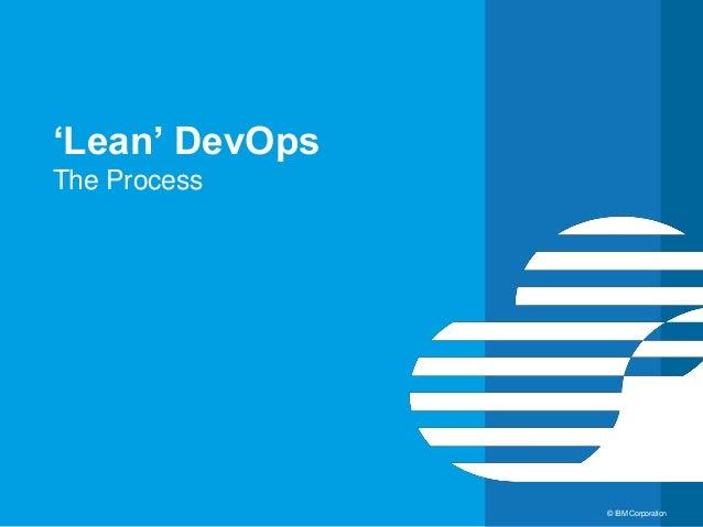 3 © IBM Corporation 'Lean' DevOps The Process