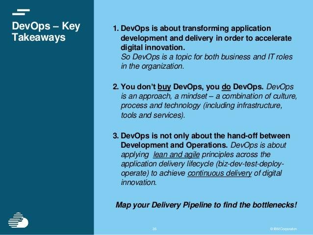 3535 © IBM Corporation DevOps – Key Takeaways 1. DevOps is about transforming application development and delivery in orde...