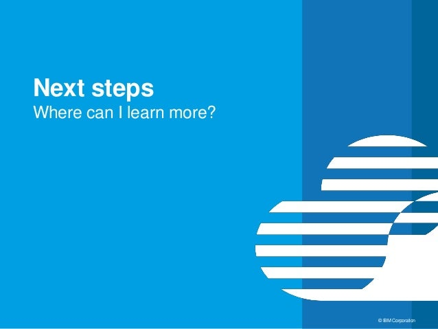 36 © IBM Corporation Next steps Where can I learn more?