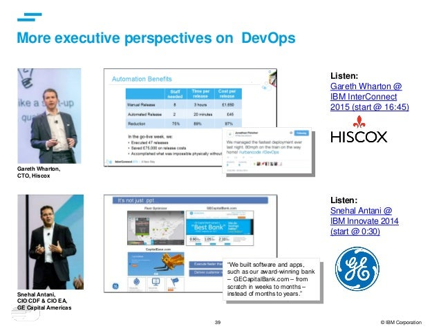39 © IBM Corporation More executive perspectives on DevOps Listen: Snehal Antani @ IBM Innovate 2014 (start @ 0:30) Gareth...