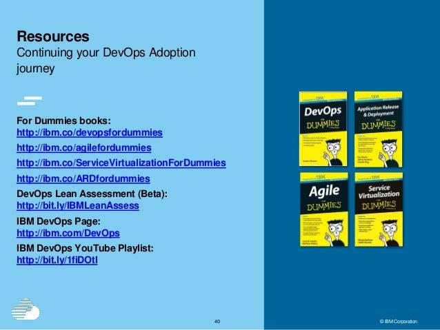 4040 © IBM Corporation For Dummies books: http://ibm.co/devopsfordummies http://ibm.co/agilefordummies http://ibm.co/Servi...
