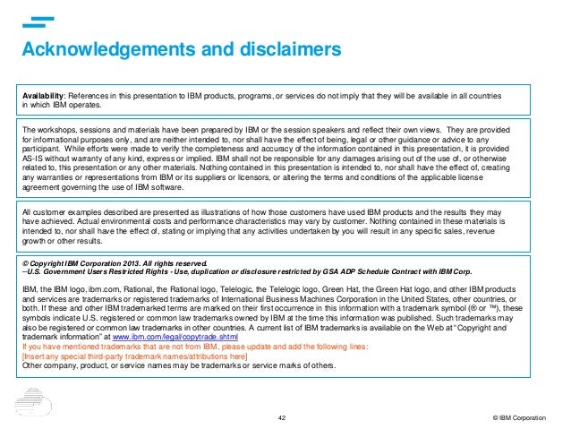 42 © IBM Corporation Acknowledgements and disclaimers © Copyright IBM Corporation 2013. All rights reserved. –U.S. Governm...