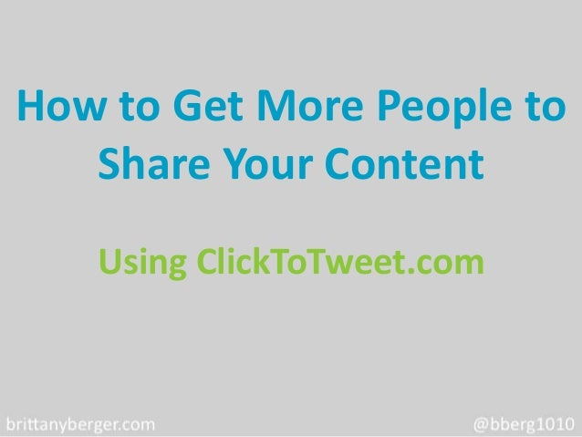 How to Get More People to   Share Your Content   Using ClickToTweet.com