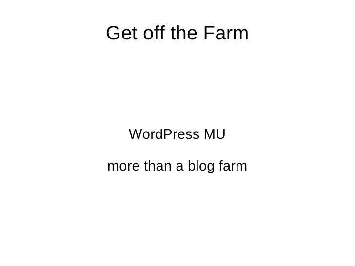 Get off the Farm WordPress MU more than a blog farm
