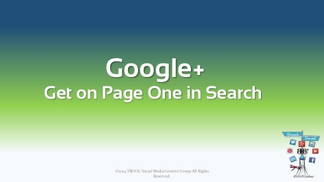 Google+ Get on Page One in Search ©2014 TROOL Social Media Creative Group All Rights Reserved. 1