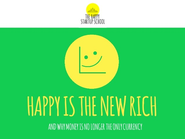 ANDWHYMONEYISNOLONGERTHEONLYCURRENCY HAPPYISTHENEWRICH