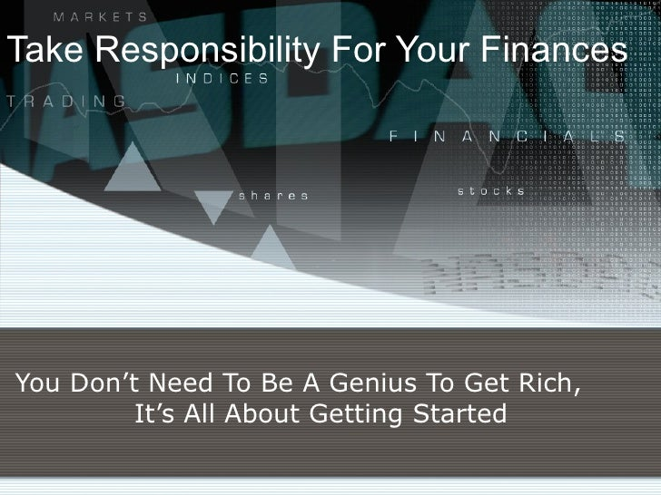 Take Responsibility For Your Finances You Don't Need To Be A Genius To Get Rich,  It's All About Getting Started