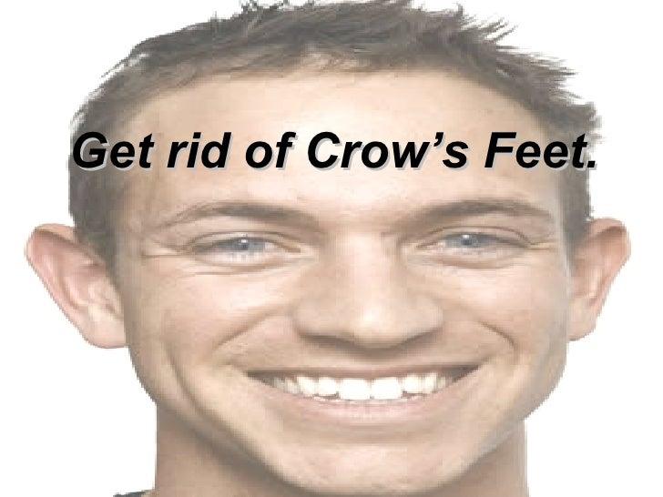Get rid of Crow's Feet.